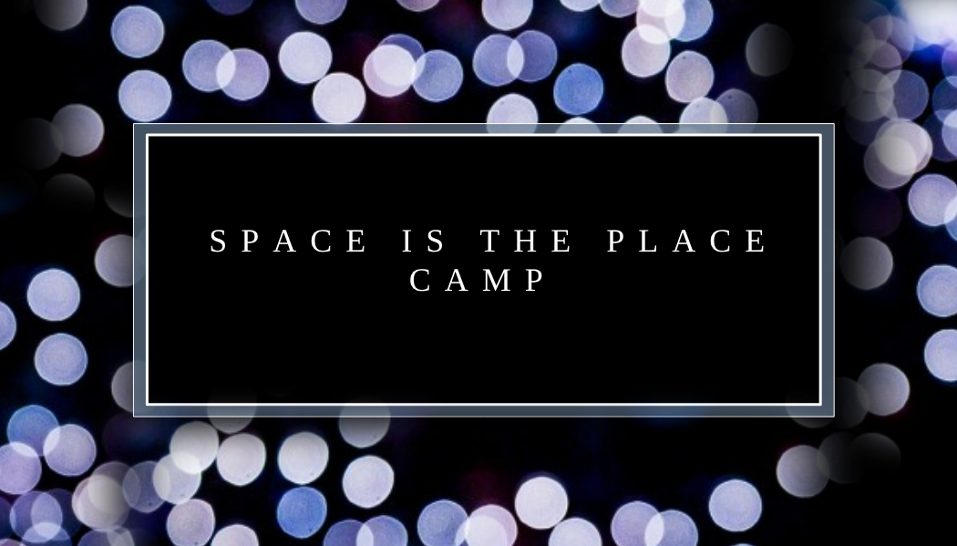 Space is the Place Camp